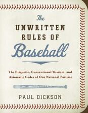 The Unwritten Rules of Baseball: The Etiquette, Conventional Wisdom, and Axioma