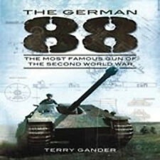 TheGerman 88 The Most Famous Gun of the Second World War by Gander, Terry ( Auth