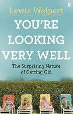 You'Re Looking Very Well: The Surprising Nature of Getting Old by Lewis Wolpert…