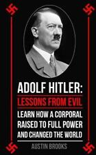 Adolf Hitler: Lessons from Evil : Learn How a Corporal Raised to Full Power...
