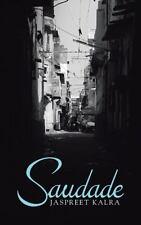 Saudade by Jaspreet Kalra (2014, Paperback)