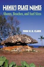 Hawai'i Place Names : Shores, Beaches, and Surf Sites by John R. K. Clark Hawaii