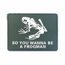 SO YOU WANNA BE A FROGMAN PVC Morale PATCH - Navy SEAL Diver