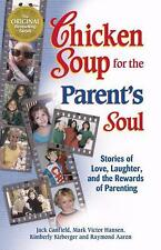 Chicken Soup for the Parent's Soul : 101 Stories of Loving, Learning and...