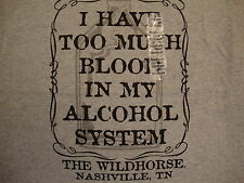 I have too much blood in my alcohol system Wildhorse Nashville TN T Shirt M