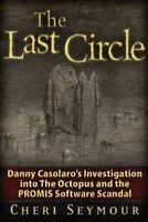 Last Circle : Danny Casolaro's Investigation into the Octopus and the PROMIS ...