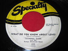 R&B BLUES - WYNONA CARR - WHAT DO YOU KNOW ABOUT LOVE - ORIGINAL SPECIALTY 600