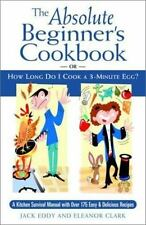 NEW - The Absolute Beginner's Cookbook: or, How Long Do I Cook a 3-Minute Egg?