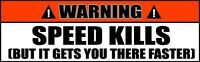 Funny Speed Kills Bumper Sticker Decal Gets You There Faster 2 PACK 027