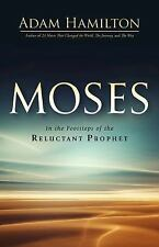 Moses: Moses : In the Footsteps of the Reluctant Prophet by Adam Hamilton...