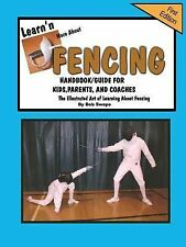 Learn'n More About Fencing, Handbook/Guide for Kids, Parents, and Coaches