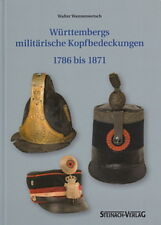 Wannenwetsch Württembergs militärische Kopfbedeckungen 1786 bis 1871 Handbuch