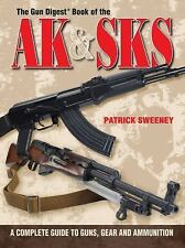 The Gun Digest Book of the AK and SKS : A Complete Guide to Guns, Gear and Ammun