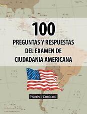 100 Preguntas y Respuestas Del Examen de Ciudadania Americana by Francisco...
