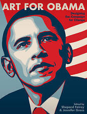 Art for Obama: Designing the Campaign for Change, Shepard Fairey, Used; Very Goo