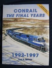 NEW COPY CONRAIL THE FINAL YEARS 1992-1997 PAUL K WITHERS SECOND PRINTING CR