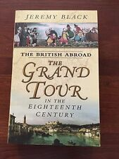 The British Abroad: The Grand Tour in the Eighteenth Century by Jeremy Black