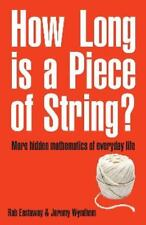 How Long Is a Piece of String?: More Hidden Mathematics of Everyday Life by Wynd