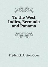 To the West Indies, Bermuda and Panama. Ober, A. 9785519469517 Free Shipping.#*=