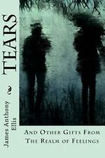 Tears : And Other Gifts from the Realm of Feelings by James Ellis (2015,...