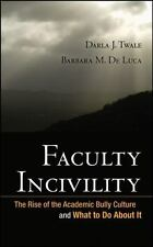 Faculty Incivility: The Rise of the Academic Bully Culture and What to Do About
