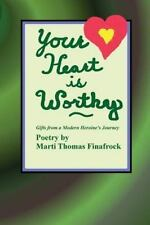 Your Heart Is Worthy : Gifts from a Modern Heroine's Journey by Marti...