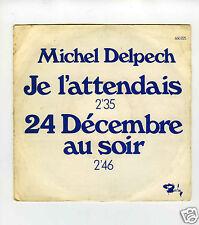 45 RPM SP MICHEL DELPECH JE L'ATTENDAIS (1974)