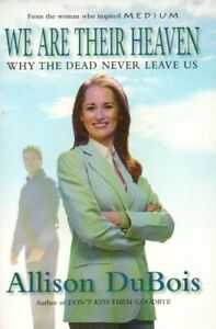 We Are Their Heaven - Why The Dead Never Leave Us - Allison Du Bois Book DEATH