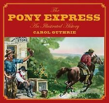 Pony Express: An Illustrated History, Guthrie, Carol, Smith, Bart, 0762748168, B