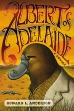 Albert of Adelaide : A Novel by Howard Anderson (2012, Hardcover) 1ST ED.-NEW