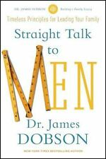 Straight Talk to Men : Timeless Principles for Leading Your Family by James...