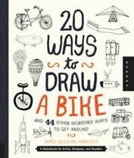20 Ways Ser.: 20 Ways to Draw a Bike and 44 Other Incredible Ways to Get...