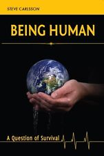 Being Human: a Question of Survival. by Steve Carlsson
