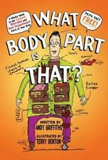 What Body Part Is That? : A Wacky Guide to the Funniest, Weirdest, and Most Dis…