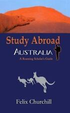 Study Abroad Australia : A Roaming Scholar's Guide by Felix Churchill (2010,...