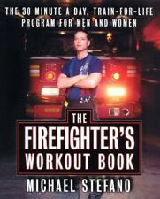 The Firefighter's Workout Book: The 30 Minute a Day Train-for-Life Program for M