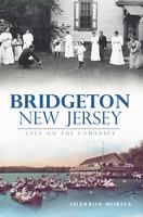 Bridgeton, New Jersey: City on the Cohansey [Brief History] [NJ]