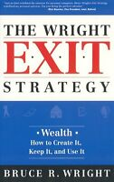 The Wright Exit Strategy: Wealth- How to Create It