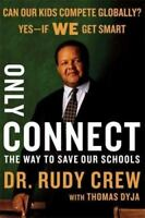 NEW - Only Connect: The Way to Save Our Schools by Crew, Rudolph