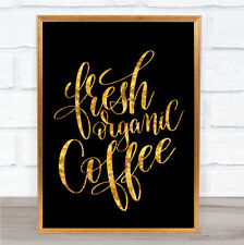 Fresh Organic Coffee Quote Print Black & Gold Wall Art Picture