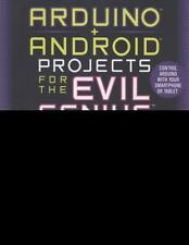 Arduino + Android Projects for the Evil Genius: Control Arduino with Your Smartp