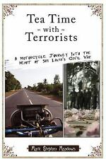Tea Time with Terrorists: A Motorcycle Journey into the Heart of Sri L-ExLibrary