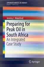 Preparing for Peak Oil in South Africa : An Integrated Case Study by Jeremy...
