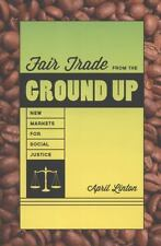 Fair Trade From The Ground Up: New Markets For Social Justice: By April Linton