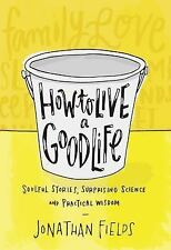 How to Live a Good Life : A Practical Guide to a Life Well Lived by Jonathan...