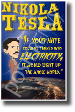 If your hate could be turned into electricity- Nikola Tesla - NEW POSTER (fp444)