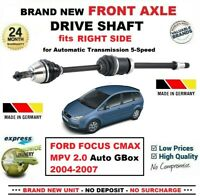 FOR FORD FOCUS CMAX MPV 2.0 Auto GBox 2004-2007 NEW FRONT AXLE RIGHT DRIVESHAFT