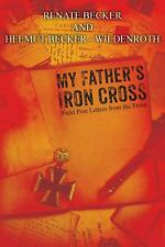 My Father's Iron Cross: Field Post Letters from the Front by Renate Becker Paper