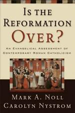 Is the Reformation Over?: An Evangelical Assessment of Contemporary Roman Catho