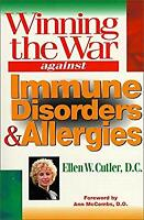 Winning the War Against Immune Disorders and Allergies : A Drug Free Cure for Al